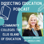 Ep. 1: Community Colleges: The Ellis Island of Education with Dr. Angela Long