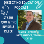 Ep. 14 Status Quo is the Invisible Killer with David Mantica