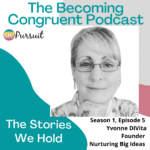 Ep. 5 The Stories We Hold with Yvonne DiVita