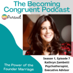 Ep. 7 The Power of the Founder Marriage with Kathryn Zambetti