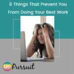 6 Things That Prevent You From Doing Your Best Work