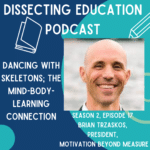 Ep 17 Dancing with Skeletons; The Mind-Body-Learning Connection with Brian Trzaskos