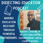 Ep. 19 Making Education Relevant Through Powerful Partnerships with Dr. Otis Smallwood