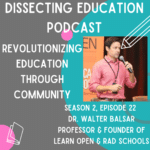 Ep. 22 Revolutionizing Education Through Community with Dr. Walter Balsar